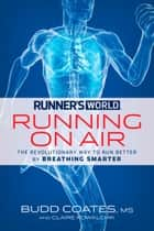 Runner's World Running on Air - The Revolutionary Way to Run Better by Breathing Smarter ebook by Budd Coates, Claire Kowalchik