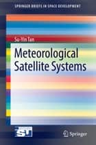 Meteorological Satellite Systems ebook by Su-Yin Tan
