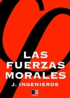 Las Fuerzas Morales ebook by José Ingenieros