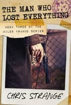 The Man Who Lost Everything (Miles Franco #3) ebook by Chris Strange