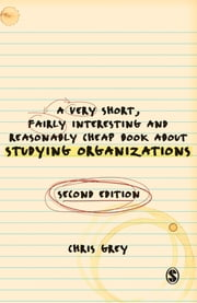 A Very Short Fairly Interesting and Reasonably Cheap Book About Studying Organizations ebook by Christopher John Grey