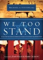 We Too Stand - A Call for the African-American Church to Support the Jewish State ebook by Michael Stevens