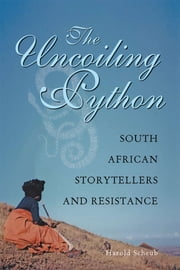 The Uncoiling Python - South African Storytellers and Resistance ebook by Harold Scheub