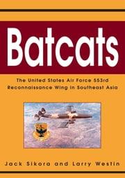 Batcats - The United States Air Force 553rd Reconnaissance Wing in Southeast Asia ebook by Jack Sikora