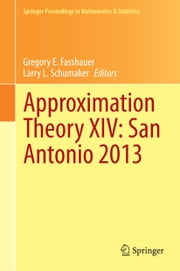 Approximation Theory XIV: San Antonio 2013 ebook by Gregory E. Fasshauer,Larry L. Schumaker