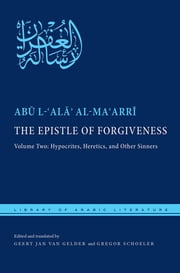 The Epistle of Forgiveness - Volume Two: Hypocrites, Heretics, and Other Sinners ebook by Abu l-Ala al-Maarri,Geert Jan Van Gelder,Gregor Schoeler