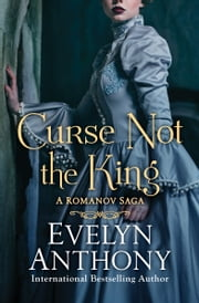 Curse Not the King ebook by Evelyn Anthony