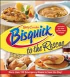 Betty Crocker Bisquick to the Rescue - More than 100 Emergency Meals to Save the Day! ebook by Betty Crocker
