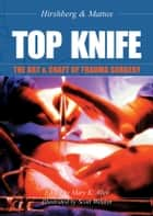 TOP KNIFE: The Art & Craft of Trauma Surgery ebook by Asher Hirshberg, Kenneth L Mattox
