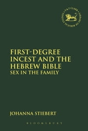 First-Degree Incest and the Hebrew Bible - Sex in the Family ebook by Johanna Stiebert