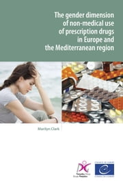 The gender dimension of non-medical use of prescription drugs in Europe and the Mediterranean region ebook by Marilyn Clarke