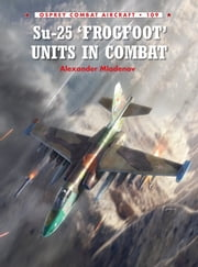 Su-25 'Frogfoot' Units In Combat ebook by Alexander Mladenov,Rolando Ugolini,Gareth Hector