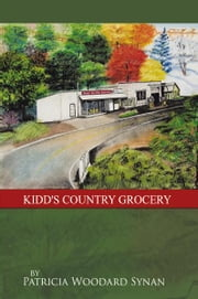 KIDD'S COUNTRY GROCERY ebook by Patricia Woodard Synan