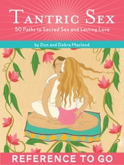 Tantric Sex: Reference to Go - 50 Paths to Sacred Sex and Lasting Love ebook by Don MacLeod,Debra MacLeod,Julianna Bright