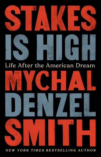 Stakes Is High - Life After the American Dream ebook by Mychal Denzel Smith