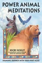 Power Animal Meditations - Shamanic Journeys with Your Spirit Allies ebook by Nicki Scully, Angela Werneke
