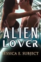 Alien Lover ebook by Jessica E. Subject