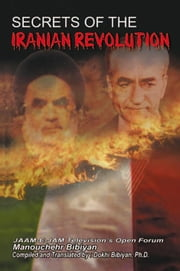 SECRETS OF THE IRANIAN REVOLUTION - JAAM-E-JAM Television's Open Forum ebook by Manouchehr Bibiyan