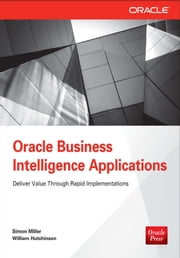 Oracle Business Intelligence Applications: Deliver Value Through Rapid Implementations ebook by Simon Miller,William Hutchinson