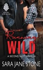 Running Wild - A Second Shot Novella ebook by Sara Jane Stone