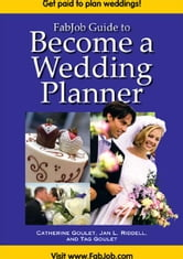 FabJob Guide to Become a Wedding Planner ebook by Catherine Goulet,Jan L. Riddell,Tag Goulet