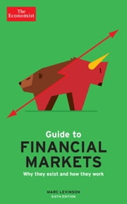 The Economist Guide to Financial Markets (6th Ed) - Why they exist and how they work ebook by The Economist,Marc Levinson