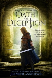 Oath of Deception - Reign of Secrets, Book 4 ebook by Jennifer Anne Davis