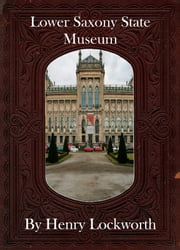 Lower Saxony State Museum ebook by Henry Lockworth,Lucy Mcgreggor,John Hawk