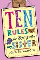 Ten Rules for Living with My Sister ebook by Ann M. Martin