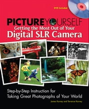 Picture Yourself Getting the Most Out of Your Digital SLR Camera ebook by James Karney,Terrence Karney