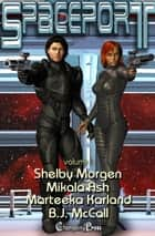 Spaceport Vol. 1 ebook by Shelby Morgen, Marteeka Karland, B.J. McCall