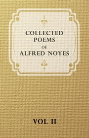 Collected Poems of Alfred Noyes - Vol. II - Drake, the Enchanted Island, New Poems ebook by Alfred Noyes