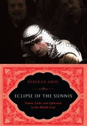 Eclipse of the Sunnis - Power, Exile, and Upheaval in the Middle East ebook by Deborah Amos