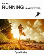 Start Running in a Few Steps ebook by Ryan Huxley
