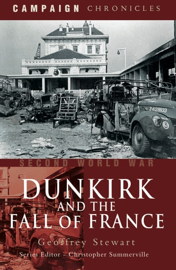 Dunkirk and the Fall of France ebook by Geoffrey   Stewart