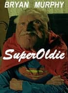 SuperOldie ebook by Bryan Murphy