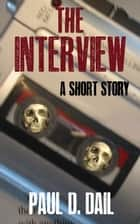 The Interview ebook by Paul D. Dail