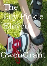 The Lily Pickle Eleven ebook by Gwen Grant