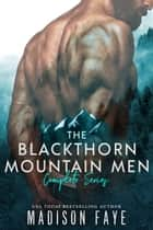 The Blackthorn Mountain Men - Complete Series ebook by Madison Faye