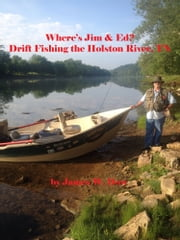 Where's Jim & Ed? Drift Fishing the Holston River, TN ebook by James W. Dow