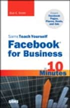 Sams Teach Yourself Facebook for Business in 10 Minutes ebook by Bud E. Smith
