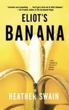 Eliot's Banana ebook by Heather Swain