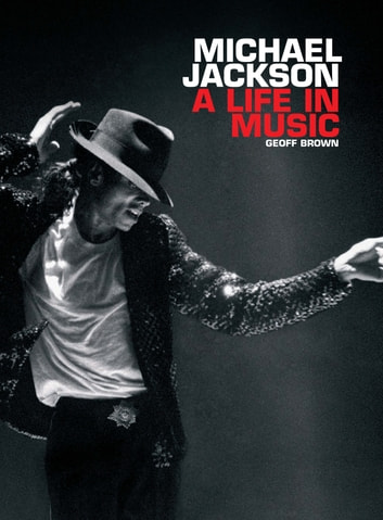 Michael Jackson: A Life In Music ebook by Geoff Brown