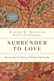 Surrender to Love - Discovering the Heart of Christian Spirituality ebook by David G. Benner,M. Basil Pennington
