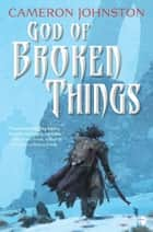 God of Broken Things ebook by Cameron Johnston