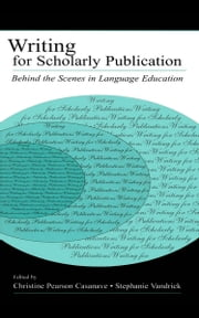 Writing for Scholarly Publication: Behind the Scenes in Language Education ebook by Casanave, Christine Pears