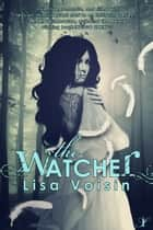 The Watcher ebook by Lisa Voisin