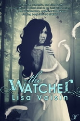 The Watcher - Book One in the Watcher Saga ebook by Lisa Voisin