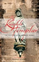 The Knights Templar - The Mystery of the Warrior Monks ebook by Rudolf Steiner, C. von Arnim