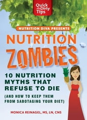 Nutrition Zombies: Top 10 Myths That Refuse to Die - (And How to Keep Them From Sabotaging Your Diet) ebook by Monica Reinagel